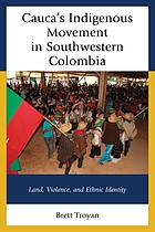 Cauca's indigenous movement in southwestern Colombia : land, violence, and ethnic identity