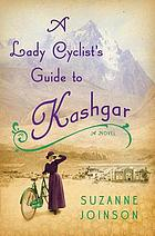 A lady cyclist's guide to Kashgar : a novel