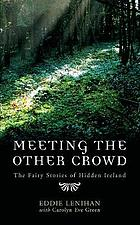 Meeting the other crowd : the fairy stories of hidden Ireland