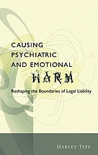 Causing psychiatric and emotional harm : reshaping the boundaries of legal liability