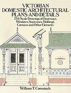 Victorian domestic architectural plans and details : 734 scale drawings of doorways, windows, staircases, moldings, cornices, and other elements