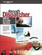 Aircraft dispatcher oral exam guide : prepare for the FAA practical exam to earn your aircraft dispatcher certificate