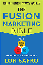 The fusion marketing bible : fuse traditional media, social media, and digital media to maximize marketing