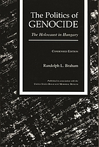 The politics of genocide : the Holocaust in Hungary