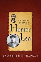 Homer Lea : American soldier of fortune