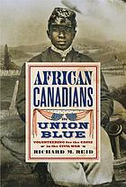 African Canadians in Union blue : enlisting for the cause in the Civil War