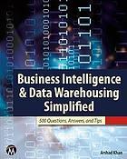Business intelligence and data warehousing simplified : 500 questions, answers, and tips