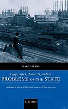 Progressives, pluralists, and the problems of the state : ideologies of reform in the United States and Britain, 1909-1926