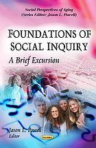 Foundations of social inquiry : a brief excursion
