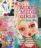 Mixed-media girls with Suzi Blu : drawing, painting, and fanciful adornments from start to finish
