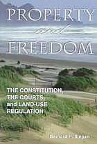 Property and freedom : the constitution, the courts, and land-use regulation