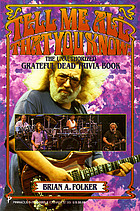 Tell me all that you know : the unauthorized Grateful Dead trivia book