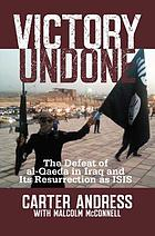 Victory undone : the defeat of al-Qaeda in Iraq and its resurrection as ISIS