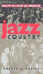 Jazz country : Ralph Ellison in America