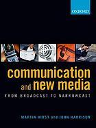 Communication and new media : from broadcast to narrowcast