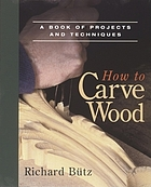 How to carve wood : a book of projects and techniques