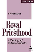 Royal priesthood : a theology of ordained ministry