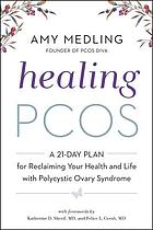 Healing PCOS : a 21-day plan for reclaiming your health and life with polycystic ovary syndrome