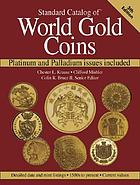 Standard catalog of world gold coins : platinum and palladium issues included