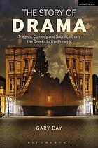 The story of drama : tragedy, comedy and sacrifice from the Greeks to the present