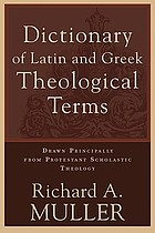 Dictionary of Latin and Greek theological terms : drawn principally from Protestant scholastic theology