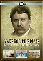Make no little plans : Daniel Burnham and the American city