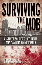 Surviving the Mob : a street soldier's life inside the Gambino crime family