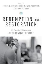 Redemption and restoration : a Catholic perspective on restorative justice