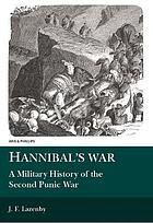 Hannibal's war : a military history of the Second Punic War