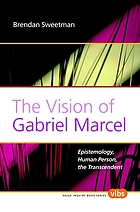 The vision of Gabriel Marcel : epistemology, human person, the transcendent