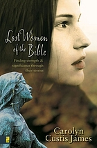 Lost women of the Bible : finding strength & significance through their stories