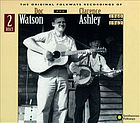 The original Folkways recordings of Doc Watson and Clarence Ashley, 1960-1962.