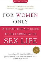 For women only : a revolutionary guide to reclaiming your sex life