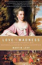 Love & madness : the murder of Martha Ray, mistress of the Fourth Earl of Sandwich