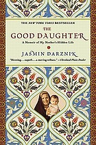 The good daughter : a memoir of my mother's hidden life