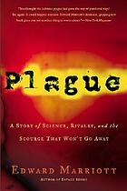 Plague : a story of science, rivalry, and the scourge that won't go away