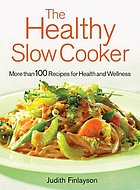 The healthy slowcooker: more than 100 recipes for health and wellness