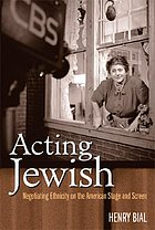 Acting Jewish : negotiating ethnicity on the American stage & screen