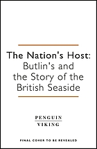 The nation's host : Butlin's and the story of the British seaside.