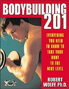 Bodybuilding 201 : everything you need to know to take your body to the next level