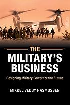 The military's business : designing military power for the future