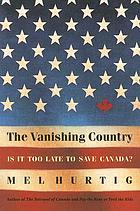 The vanishing country : is it too late to save Canada?