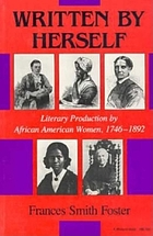 Written by herself : literary production by African American women, 1746-1892