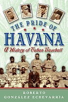 The pride of Havana : a history of Cuban baseball