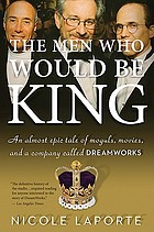 The men who would be king : an almost epic tale of moguls, movies, and a company called Dreamworks