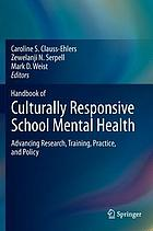 Handbook of culturally responsive school mental health : advancing research, training, practice, and policy