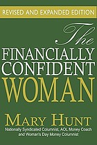 The financially confident woman : the least every woman needs to know to manage her finances and prepare for the future