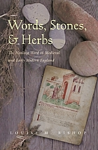Words, stones, & herbs : the healing word in medieval and early modern England