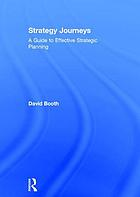 Strategy journeys : a guide to effective strategic planning