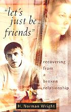 Let's just be friends : recovering from a broken relationship